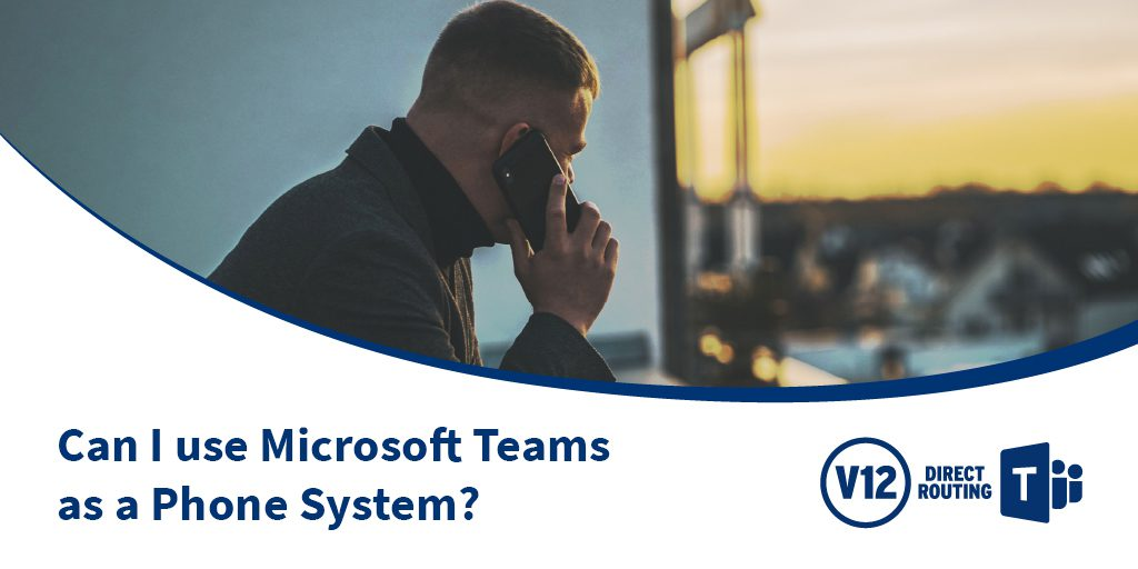 Can I use Microsoft Teams as a phone system?